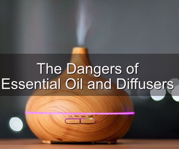 The Dangers of Essential Oil and Diffusers